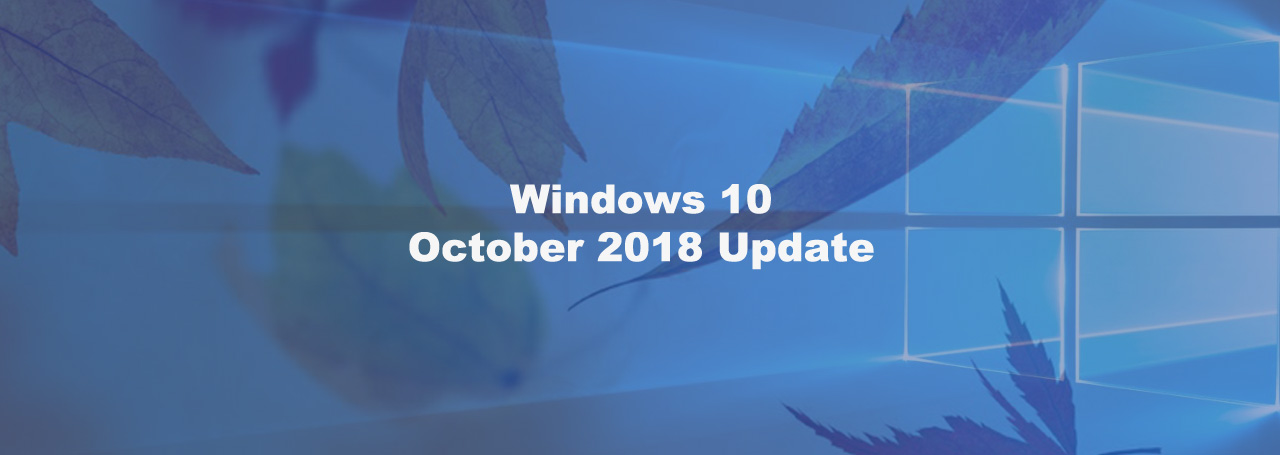 Windows 10 Version 1809 Is Now in Broad Deployment, Available to