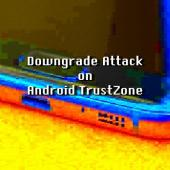 TrustZone Downgrade Attack Opens Android Devices to Old Vulnerabilities Image