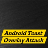 Researchers Reveal New Toast Overlay Attack on Android Devices Image