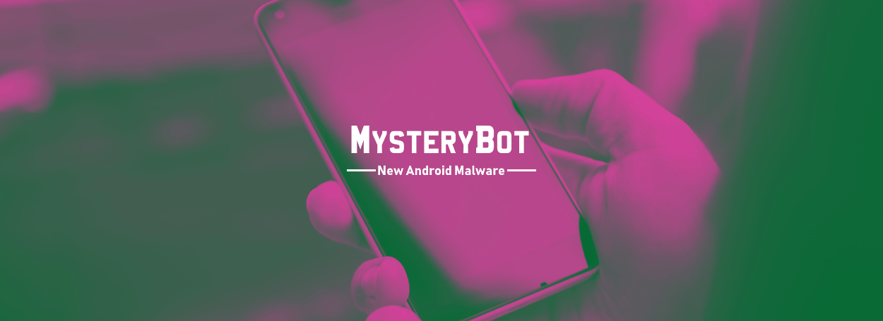 New MysteryBot Android Malware Packs a Banking Trojan